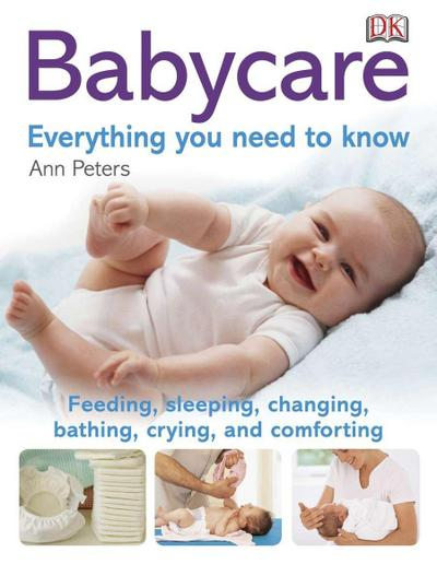 Babycare: Everything You Need to Know: Feeding, Sleeping, Changing, Bathing, Crying, and Comforting