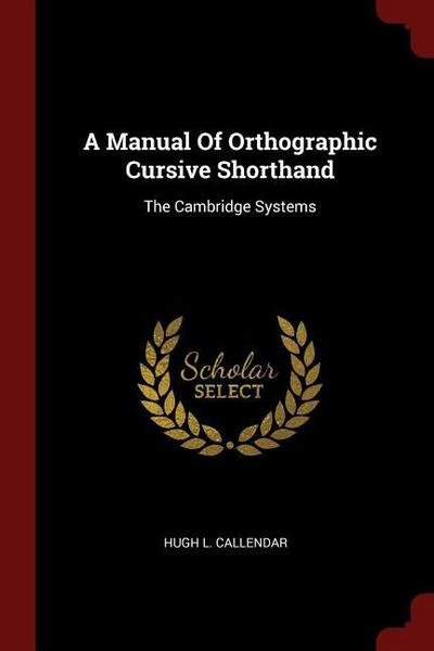 A Manual of Orthographic Cursive Shorthand: The Cambridge Systems
