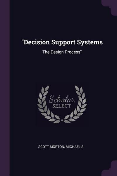 Decision Support Systems: The Design Process