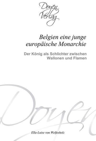 Belgien eine junge europäische Monarchie - Ella-Luise von Welfesholz