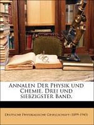 Annalen Der Physik und Chemie. Drei und siebzigster Band.