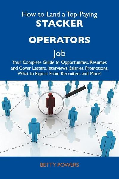 How to Land a Top-Paying Stacker operators Job: Your Complete Guide to Opportunities, Resumes and Cover Letters, Interviews, Salaries, Promotions, What to Expect From Recruiters and More