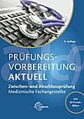 Prüfungsvorbereitung aktuell - Medizinische Fachangestellte: Zwischen- und Abschlussprüfung