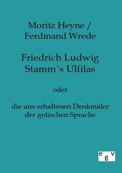 Friedrich Ludwig Stamms Ulfilas: oder die uns erhaltenen Denkmäler der gotischen Sprache