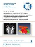 Morphologische Untersuchung der Apertura  nasomaxillaris des Pferdes sowie deren Verzweigung  in die Nasennebenhöhlen unter Anwendung  dreidimensionaler Rekonstruktion  computertomographischer Schnittbildserien