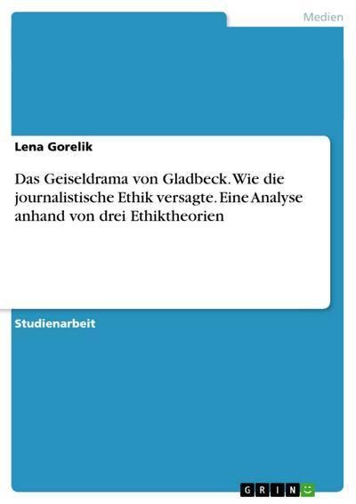 Das Geiseldrama von Gladbeck. Wie die journalistische Ethik versagte. Eine Analyse anhand von drei Ethiktheorien