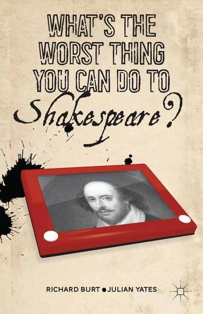 What's the Worst Thing You Can Do to Shakespeare?