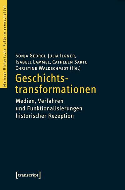 Geschichtstransformationen: Medien, Verfahren und Funktionalisierungen historischer Rezeption