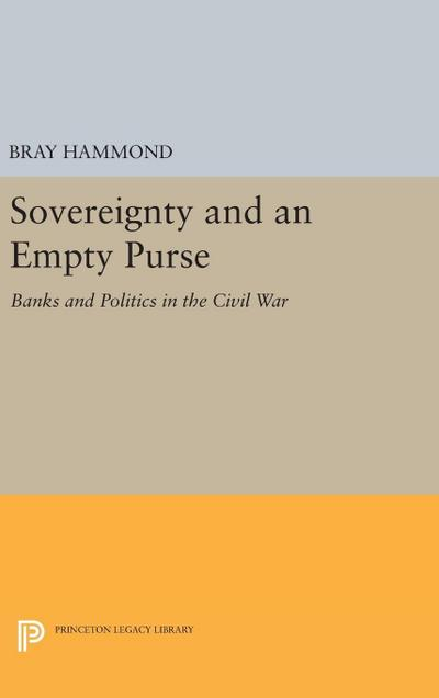 Sovereignty and an Empty Purse: Banks and Politics in the Civil War