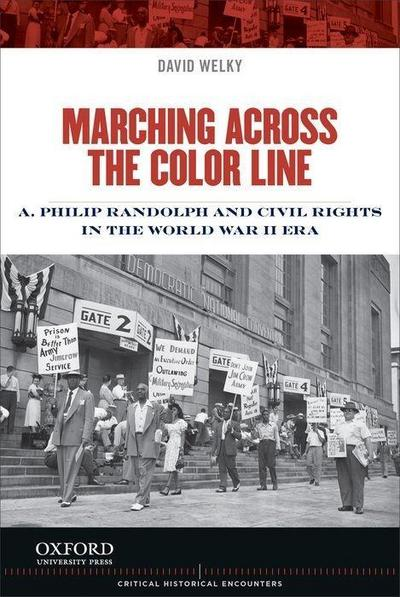 Marching Across the Color Line: A. Philip Randolph and Civil Rights in the World War II Era