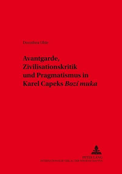 Avantgarde, Zivilisationskritik und Pragmatismus in Karel Capeks «Bozí muka»