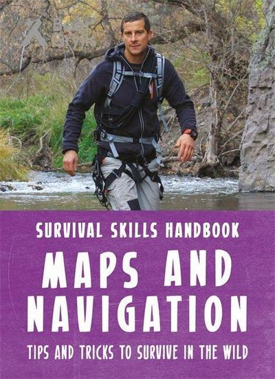 Bear Grylls Survival Skills Handbook: Maps and Navigation