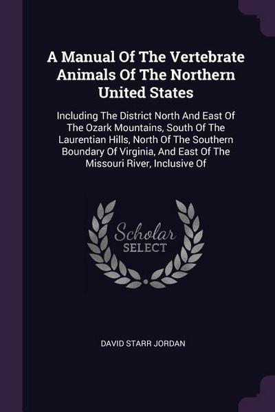 A Manual of the Vertebrate Animals of the Northern United States: Including the District North and East of the Ozark Mountains, South of the Laurentia