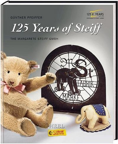 125 Jahre Steiff Firmengeschichte. Die Margarete Steiff GmbH