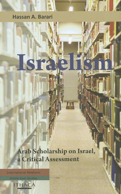 Israelism: Arab Scholarship on Israel, a Critical Assessment