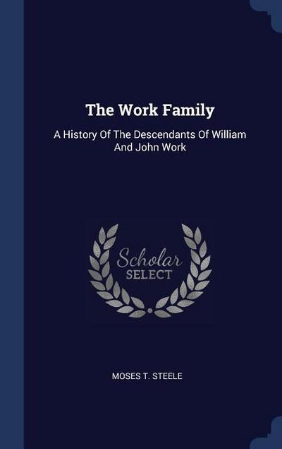 The Work Family: A History of the Descendants of William and John Work
