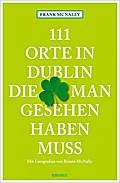 111 Orte in Dublin, die man gesehen haben mus ...