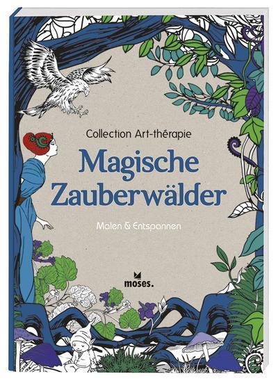 Collection Art-thérapie: Magische Zauberwälder; Malen & Entspannen; Collection Art-thérapie; Ill. v. Mulkey, Marthe; Deutsch