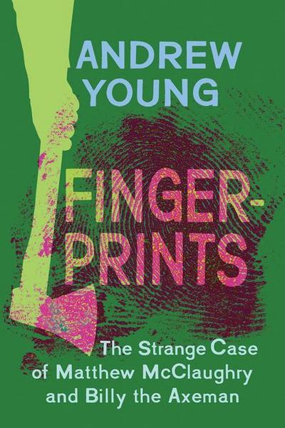 Fingerprints: The Strange Case of Matthew McClaughry and Billy the Axeman