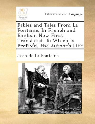 Fables and tales from La Fontaine. In French and English. Now first translated. To which is prefix'd, the author's life.