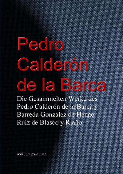 Die Gesammelten Werke des Pedro Calderón de la Barca