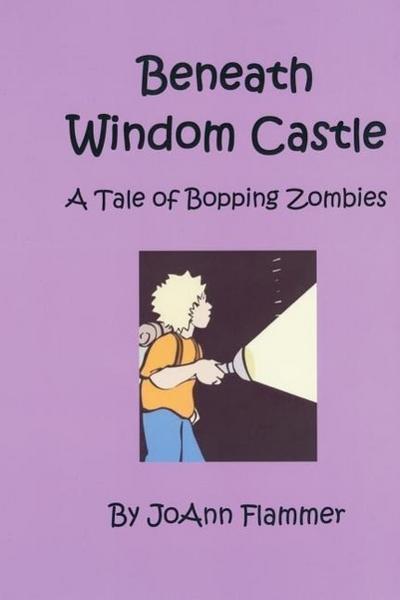 Beneath Windom Castle: A Tale of Bopping Zombies