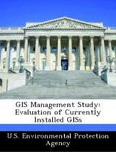U. S. Environmental Protection Agency: GIS Management Study: