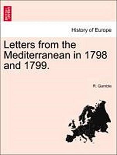 Letters from the Mediterranean in 1798 and 1799.
