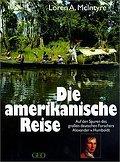 Die amerikanische Reise: Auf den Spuren des grossen deutschen Forschers Alexander von Humboldt