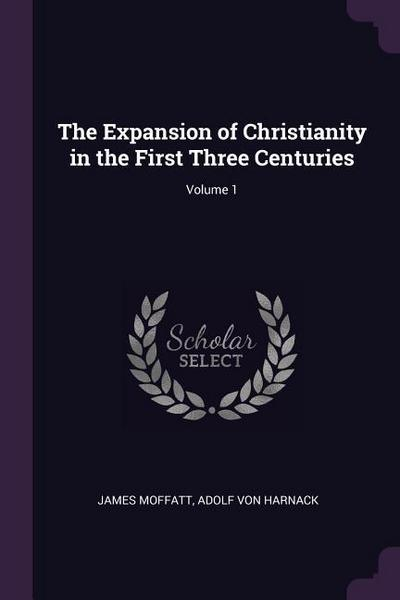 The Expansion of Christianity in the First Three Centuries; Volume 1