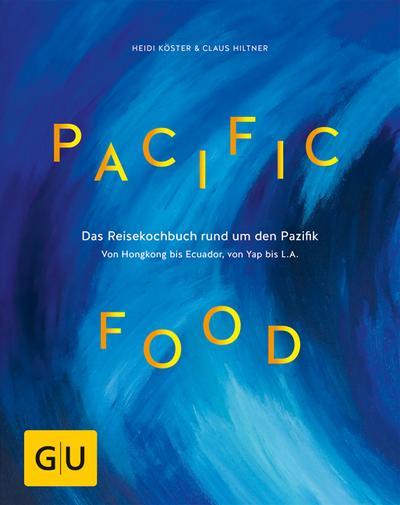 Pacific Food; Das Reisekochbuch rund um den Pazifik - von Hongkong bis Ecuador, von Yap bis L.A.; GU Themenkochbuch; Deutsch
