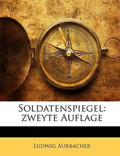 Soldatenspiegel: zweyte Auflage