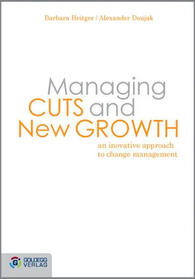 Managing Cuts and New Growth. An innovative approach to change management
