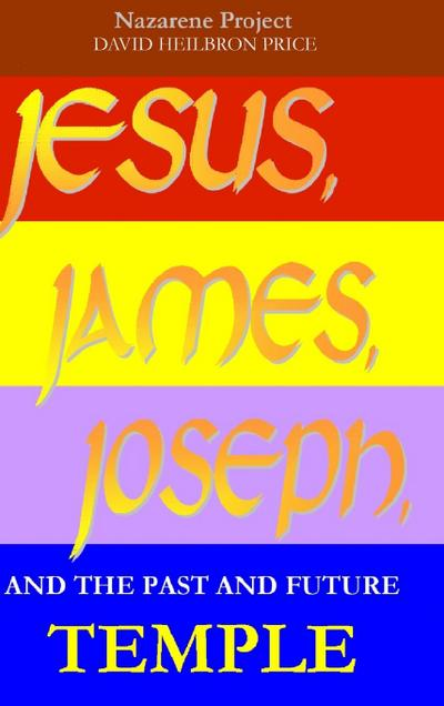 Jesus, James, Joseph, and the Past and Future Temple