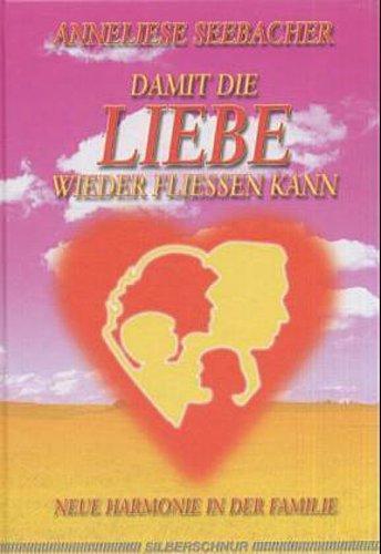Damit die Liebe wieder fließen kann Anneliese Seebacher