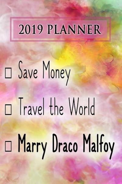2019 Planner: Save Money, Travel the World, Marry Draco Malfoy: Draco Malfoy 2019 Planner