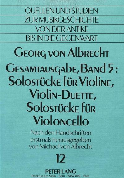 Georg von Albrecht- Gesamtausgabe, Band 5: Solostücke für Violine, Violin-Duette, Solostücke für Violoncello