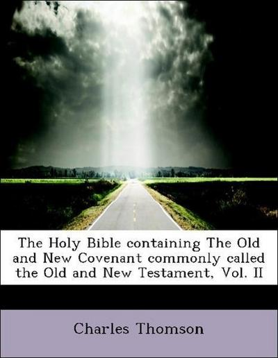 The Holy Bible containing The Old and New Covenant commonly called the Old and New Testament, Vol. II