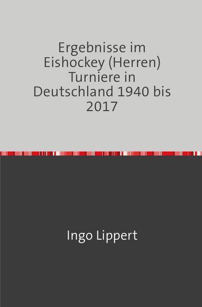 Ergebnisse im Eishockey (Herren) Turniere in Deutschland 1940 bis 2017