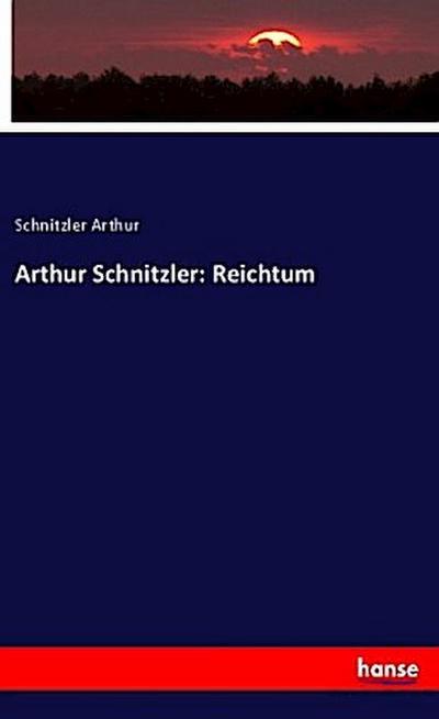 Arthur Schnitzler: Reichtum