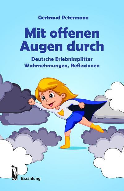 Mit offenen Augen durch: Deutsche Erlebnissplitter Wahrnehmungen, Reflexionen