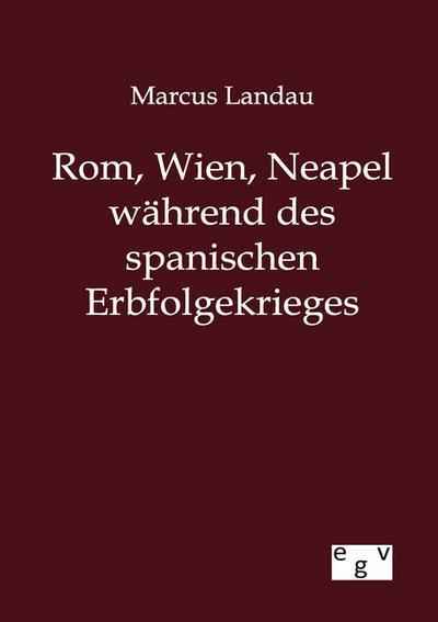 Rom, Wien, Neapel während des spanischen Erbfolgekrieges