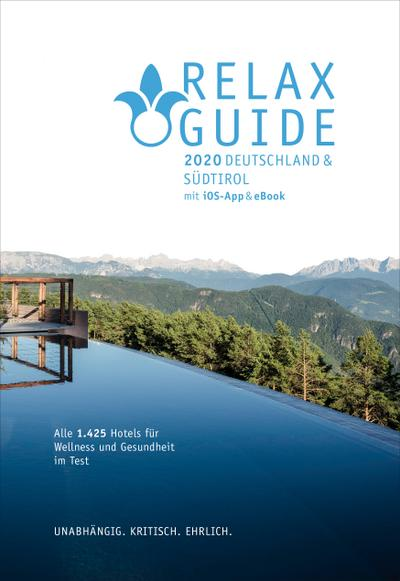 RELAX Guide 2020 Deutschland & NEU: Südtirol, kritisch getestet: alle Wellness- und Gesundheitshotels.