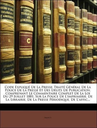 France: Code Expliqué De La Presse: Traité Général De La Pol