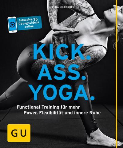 Kick Ass Yoga; Functional Training für mehr Power, Flexibilität und innere Ruhe; GU Körper & Seele Ratgeber Fitness; Deutsch