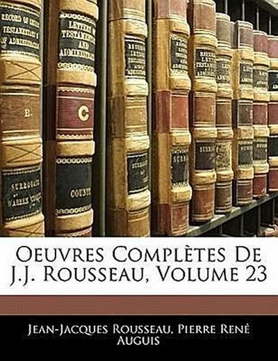 Oeuvres Complètes De J.J. Rousseau, Volume 23