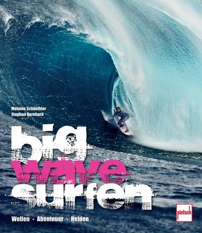 Big Wave Surfen; Wellen . Abenteuer . Helden; Deutsch; 12 schw.-w. Fotos, 120 farb. Fotos