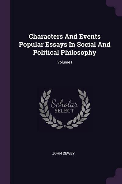 Characters and Events Popular Essays in Social and Political Philosophy; Volume I