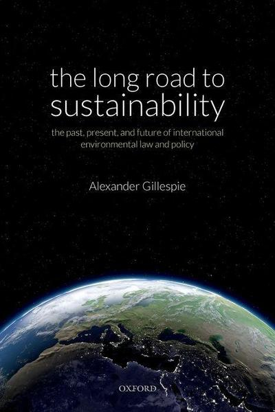 The Long Road to Sustainability: The Past, Present, and Future of International Environmental Law and Policy