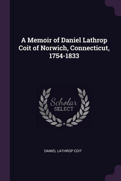 A Memoir of Daniel Lathrop Coit of Norwich, Connecticut, 1754-1833
